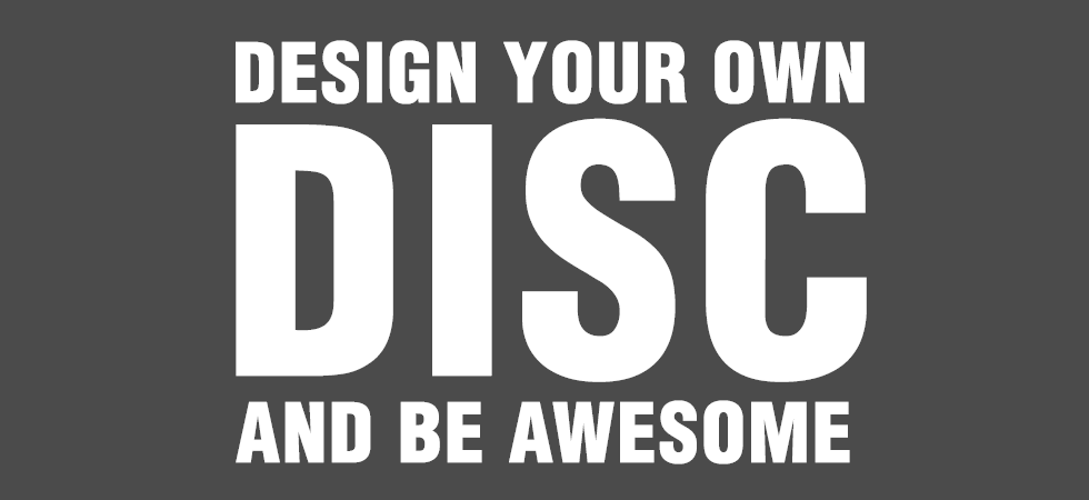 Design Your Own Custom Disc And Be Awesome!